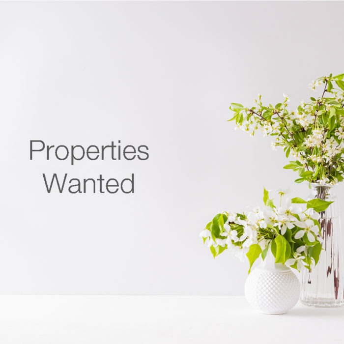 PROPERTIES WANTED FOR WAITING BUYERS